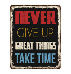 never give up great things take time vintage vector image