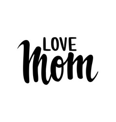 quote i love you mom hand drawn brush pen vector image
