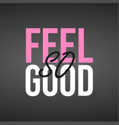 Feel so good life quote with modern background vector