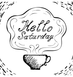 Hello Saturday cup background vector