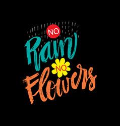 no rain no flowers vector image