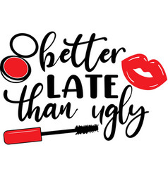 better late than ugly on white background vector image