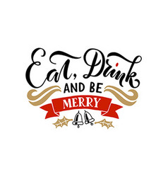 Lettering Eat Drink and Be Merry for ChristmasNew vector image