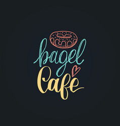 Bagel cafe lettering label calligraphy vector