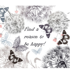 dandelions butterflies find a reason to be happy vector image