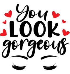 You look gorgeous on white background vector