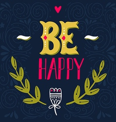 Be happy Inspirational quote Hand drawn vintage w vector image