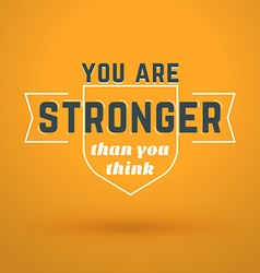 Motivational Typographic Quote - You are stronger vector