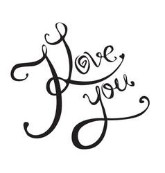 Calligraphic inscription handwritten i love you vector