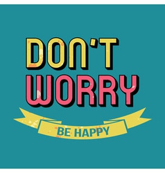 Dont Worry Be Happy T-shirt Typography vector