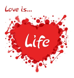 Heart-shaped splash with lettering Love is Life vector image vector image
