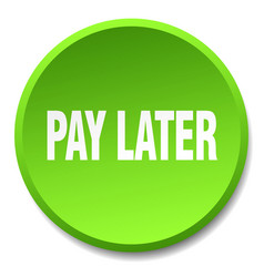 Pay later green round flat isolated push button vector