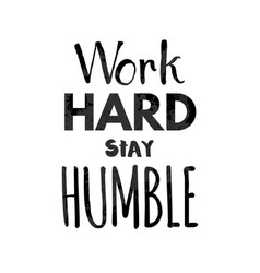 work hard stay humble lettering vector image vector image