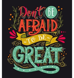 Dont be afraid to be great quote hand drawn vector