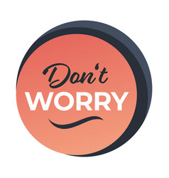 dont worry banner with calligraphic inscription vector image