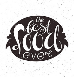 hand lettering inspiring quote - the best food vector image