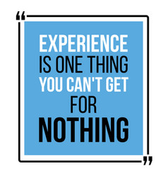 experience is one thing you can not get for vector image