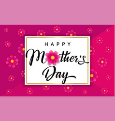 happy mothers day calligraphy banner with flowers vector image