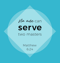 Biblical phrase from matthew gospel no one can vector
