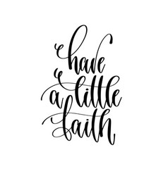 have a little faith - hand lettering inscription vector image