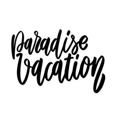 paradise vacation lettering phrase on white vector image