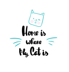 home is where my cat is lettering hand drawn vector image vector image