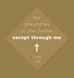 Biblical phrase from john gospel no one comes to vector