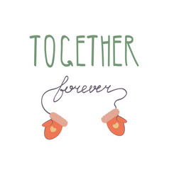 Together forever handwritten with mittens on a vector