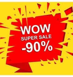 Big sale poster with WOW SUPER SALE MINUS 90 vector image
