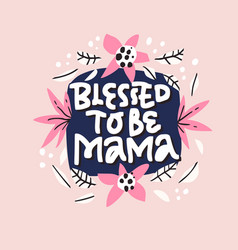blessed to be mama lettering in floral frame vector image