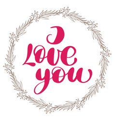i love you with wreath valentines day calligraphy vector image