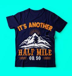 Another half mile hiking saying tshirt vector