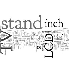 Choose the right stand for a inch lcd tv vector