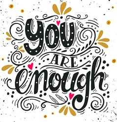 You are enough Inspirational love quote Hand drawn vector