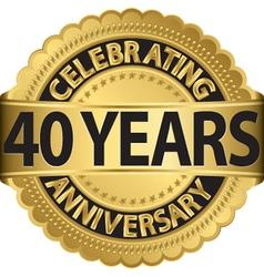 Celebrating 40 years anniversary golden label vector
