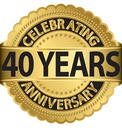 Celebrating 40 years anniversary golden label with vector image
