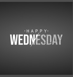 Happy wednesday life quote with modern background vector