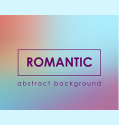 romantic fachion color blurred background vector image
