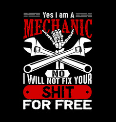 yes i m a mechanic no i will not fix mechanic vector image