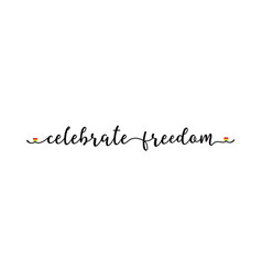 hand sketched clebrate freedom quote as banner vector image