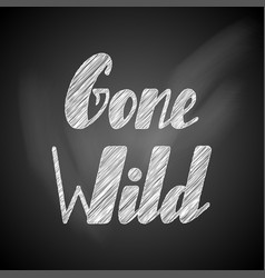Gone wild lettering vector