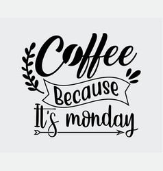 Coffee because its monday vector