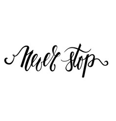 handdrawn lettering a phrase never stop vector image
