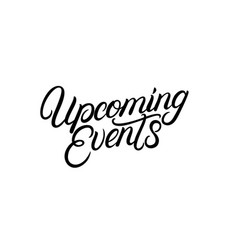 Upcoming events hand written lettering vector