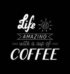 poster lettering life is amazing with a cup of vector image