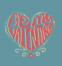 Be my valentine typography in heart shape vector