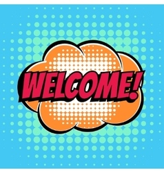 Welcome comic book bubble text retro style vector