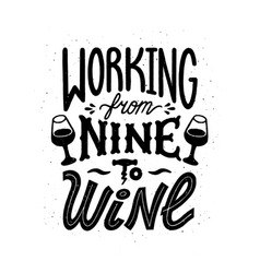 Wine quote working from nine to wine handdrawn vector