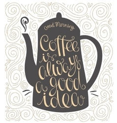 Coffee is always a good idea hand drawn letter vector image