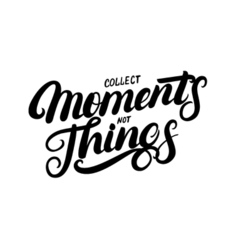 Collect moments not things hand written lettering vector